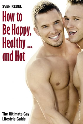 How to Be Happy, Healthy, and Hot - The Ultimate Gay Lifestyle Guide